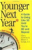 Younger Next Year: A Guide to Living Like 50 Until Youre 80 and Beyond (Hardcover)
