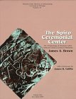 The Spiro Ceremonial Center: The Archaeology of Arkansas Valley Caddoan Culture in Eastern Oklahoma (Num 29) 2 vol set