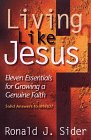Living like Jesus: Eleven Essentials for Growing a Genuine Faith (0801058430) by Sider, Ronald J.