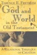 God And World In The Old Testament: A Relational Theology Of Creation, TERENCE E. FRETHEIM