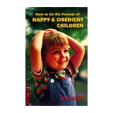How to Be the Parents of Happy And Obedient Children ~ Roy Lessin
