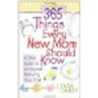 365 Things Every New Mom Should Know: A Daily Guide to Loving and Nurturing Your Child by Danis, Linda [Harvest House Publishers, 2002] (Paperback) [Paperback]