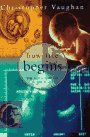 How Life Begins:: The Science of Life in the Womb, Vaughan,Christopher