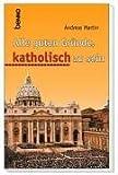 echange, troc Andreas Martin - Alle guten Gründe, katholisch zu sein.