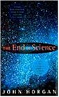 End of Science: Facing the Limits of Knowledge in the Twilight of the Scientific Age (0316640522) by John Horgan