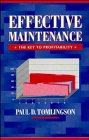 Effective Maintenance: The Key to Profitability: A Manager's Guide to Effective Industrial Maintenance Management