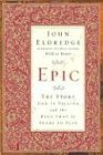 Epic: The Story God Is Telling and the Role That Is Yours to Play (0785265317) by Eldredge, John