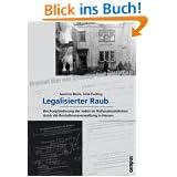 Legalisierter Raub: Die Ausplünderung der Juden im Nationalsozialismus durch die Reichsfinanzverwaltung in Hessen...