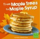 From Maple Trees to Maple Syrup (First Facts: From Farm to Table)