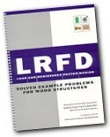 LRFD: Load and resistance factor design : solved example problems for wood structures