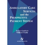 img - for Ambulatory Care Services & Prospective Payment System [PAPERBACK] [1999] [By Norbert Goldfield] book / textbook / text book