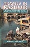 Travels in Kashmir: A Popular History of Its People, Places and Crafts