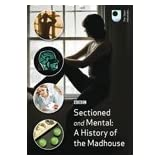 Sectioned and Mental: A History of the Madhouse
