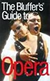 The Bluffer's Guide to Opera (Bluffer's Guides) (1903096596) by Peter Gammond