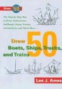 Draw 50 Boats, Ships, Trucks, and Trains: The Step-by-Step Way to Draw Submarines, Sailboats, Dump T Ebook & PDF Free Download