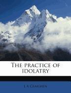 The practice of idolatry