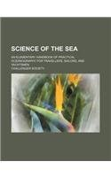 Science of the sea; an elementary handbook of practical oceanography for travellers, sailors, and yachtsmen