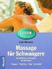 Massage für Schwangere - Die natürliche Vorbereitung auf die Geburt - Massage, Ernährung, Yoga, Gymnastik