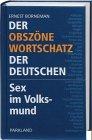 Der obszöne Wortschatz der Deutschen - Sex im Volksmund - Ernest Borneman