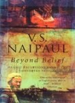 Beyond Belief: Islamic Excursions Among the Converted Peoples (0140279350) by Naipaul, V. S.