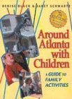 Around Atlanta with Children: A Guide for Family Activities