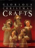 Glorious Christmas Crafts: A Treasury of Wonderful Creations for the Holiday Season
