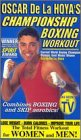 Oscar De La Hoya's Championship Boxing Workout [VHS]