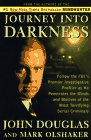 JOURNEY INTO DARKNESS: Follow the FBI's Premier Investigative Profiler as He Penetrates the Minds and Motives of the Most Terrifying Serial Criminals, JOHN DOUGLAS, MARK OLSHAKER