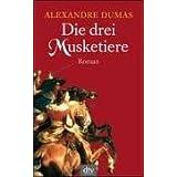 """Die drei Musketiere: Romanvon """"Alexandre Dumas"""""""