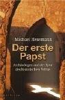 Der erste Papst. Archäologen auf der Spur des historischen Petrus