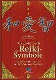 Das große Buch der Reiki-Symbole: Die spirituelle Tradition der Symbole und Mantras des Usui-Systems der Natürlichen Heilung title=