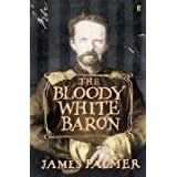 The Bloody White Baronby James Palmer