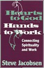 Hearts to God, Hands to Work: Connecting Spirituality and Work