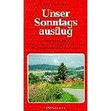 Unser Sonntagsausflug: Vorschläge für 52 neue Wanderungen im Weser-, Leine- und Lippischen Bergland mit heimatkundlichen...