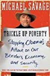 (TRICKLE UP POVERTY) STOPPING OBAMA'S ATTACK ON OUR BORDERS, ECONOMY, AND SECURITY BY SAVAGE, MICHAEL(Author) Hardcover{Trickle Up Poverty: Stopping Obama's Attack on Our Borders, Economy, and Security} 2010 [Hardcover]