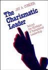 The charismatic leader :  behind the mystique of exceptional leadership /