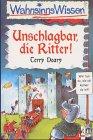 Unschlagbar, die Ritter! - Terry Deary