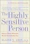 The Highly Sensitive Person: How to Thrive When The World Overwhelms You by Elaine Aron, Tracy Behar (Editor)
