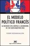 El modelo político francés: La sociedad civil contra el jacobismo de 1789 hasta nuestros días (Historia y cultura)
