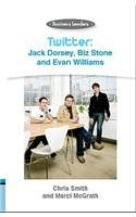 Twitter: Jack Dorsey, Biz Stone and Evan Williams: Business Leaders