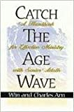 Catch the Age Wave: A Handbook for Effective Ministry with Senior Adults