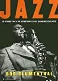 Bob Blumenthal Jazz: An Introduction to the History and Legends Behind America's Music