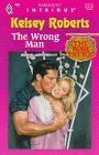 The Wrong Man (The Rose Tattoo, Book 7) (Harlequin Intrigue Series #429) (037322429X) by Kelsey Roberts