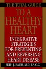 The Total Guide To A Healthy Heart: Integrative Strategies for Preventing and Reversing Heart Disease, Baum,Seth J.