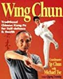 Wing Chun: Traditional Chinese Kung Fu for Self Defence and Health: Traditional Chinese Kung Fu for Self Defence and Health Includes Qigong Training
