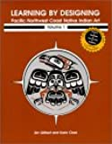 Learning by Designing Pacific Northwest Coast Native Indian Art, vol.1