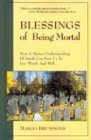 Blessings of Being Mortal: How a Mature Understanding of Death Can Free Us to Live Wisely and Well