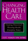 img - for Changing Health Care : Creating Tomorrow's Winning Health Enterprises Today book / textbook / text book