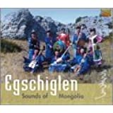 Egschiglen: Sounds of Mongolia