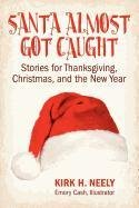 Santa Almost Got Caught: Stories for Thanksgiving, Christmas, and the New Year